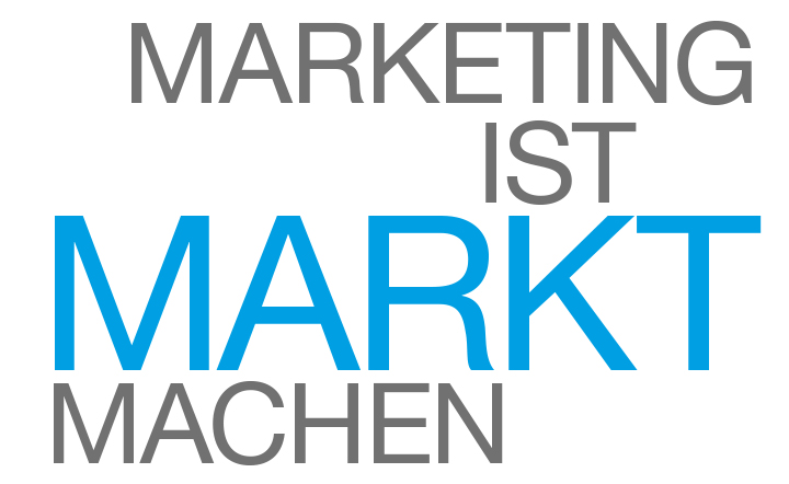 Marketing ist Markt machen